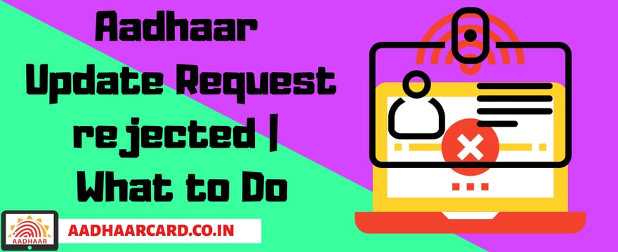 Why Aadhaar Update Request rejected | What to Do?