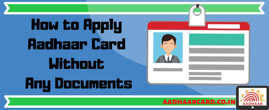 How To Apply For Aadhaar Without Any Documents