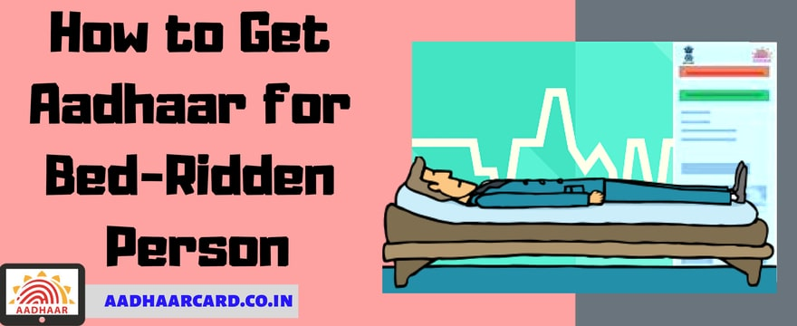 How to Get Aadhaar for Bed-Ridden Person at Home