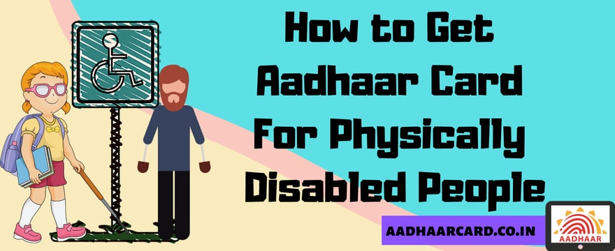 How to Get Aadhaar Card For Physically Disabled People